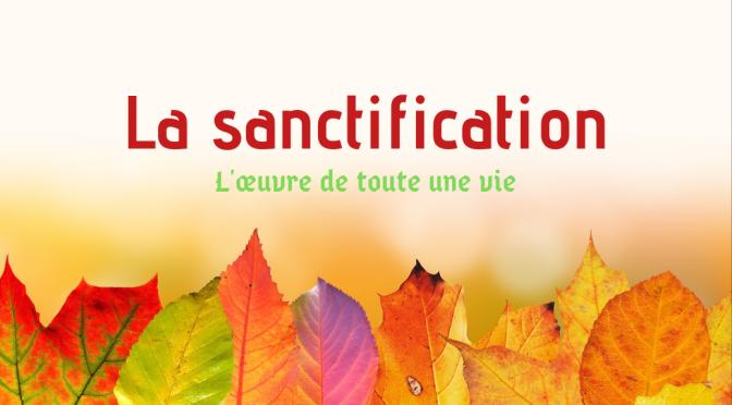 La sanctification est l'œuvre de toute une vie