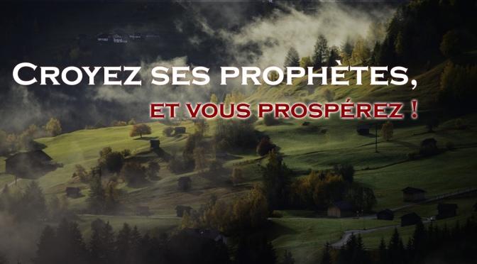 Croyez ses prophètes, et vous prospérez!